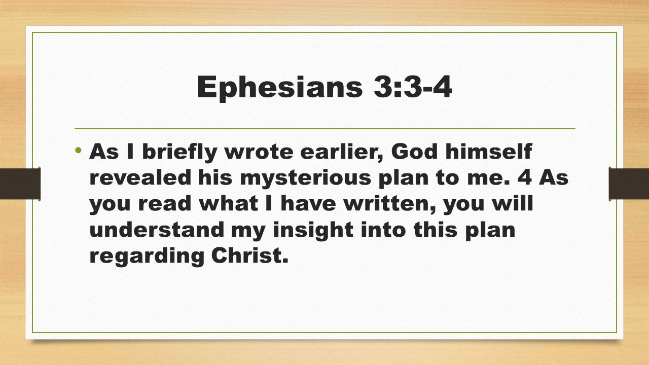 Ephesians 3:3-4 As I briefly wrote earlier, God himself revealed his mysterious plan to me.