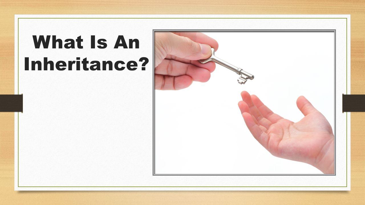What Is An Inheritance