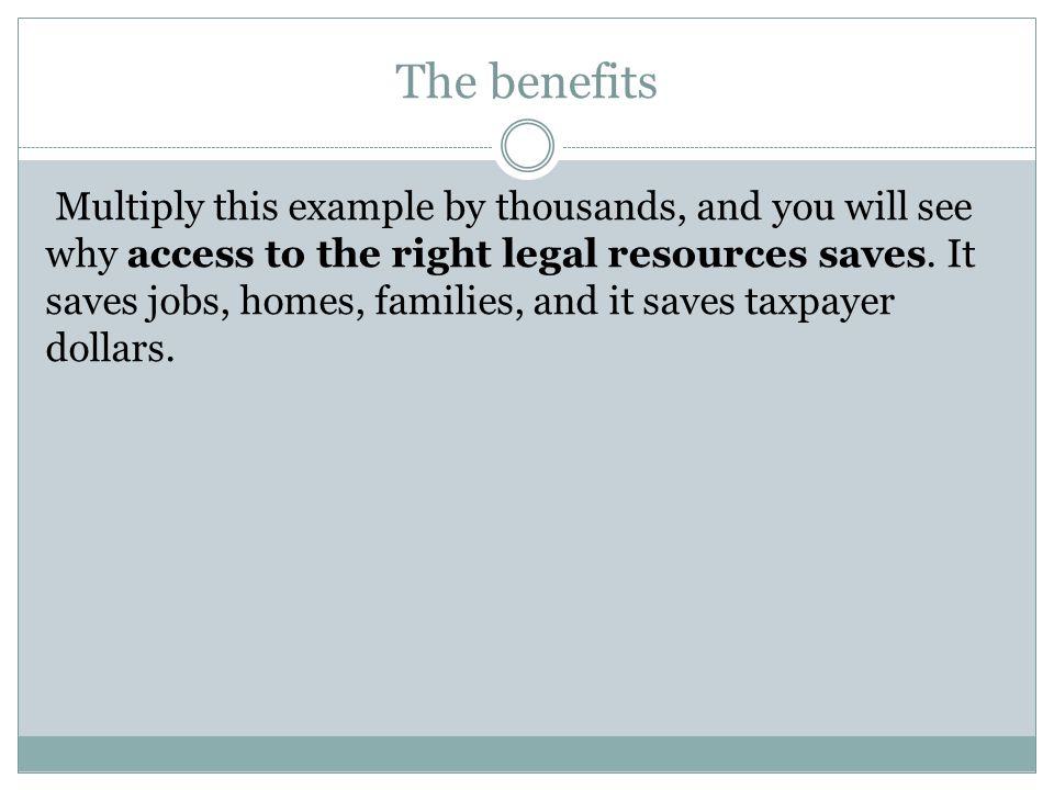 The benefits Multiply this example by thousands, and you will see why access to the right legal resources saves.