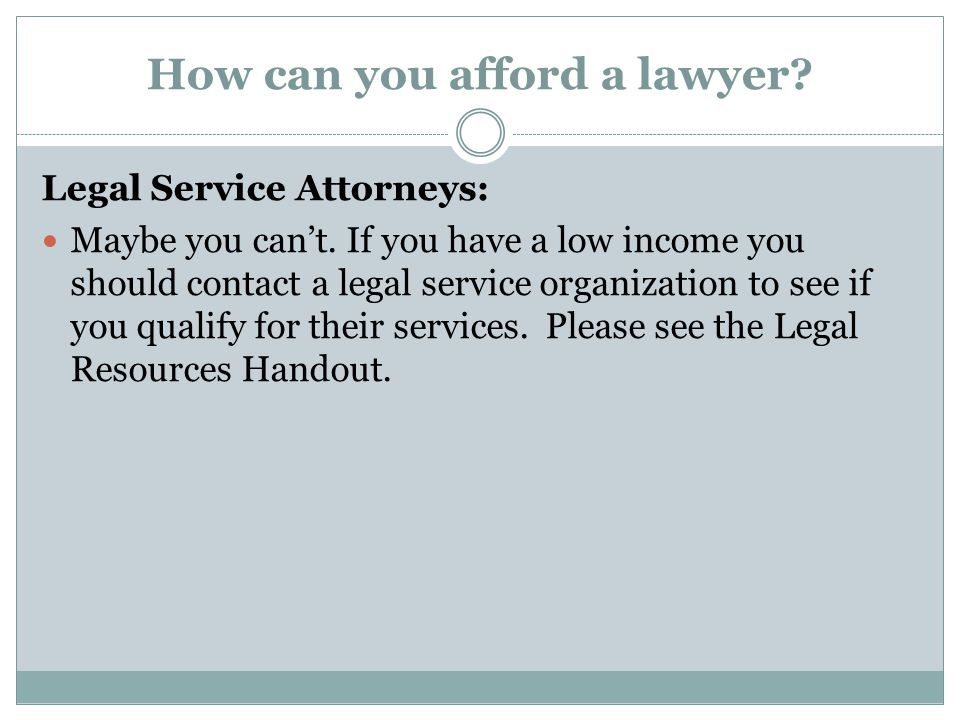 How can you afford a lawyer. Legal Service Attorneys: Maybe you can't.