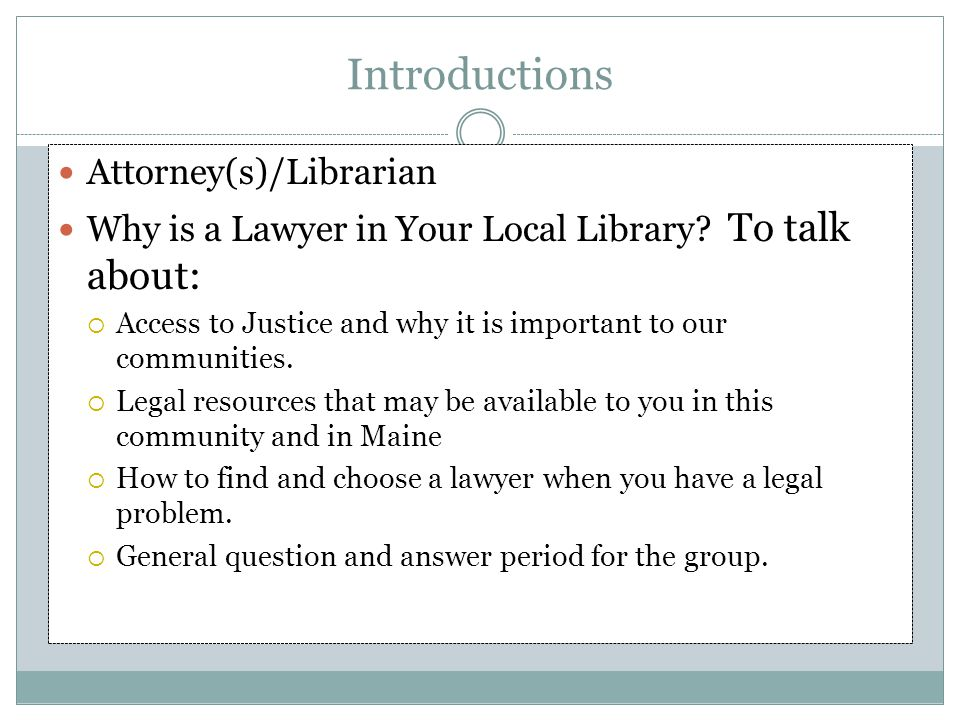 Introductions Attorney(s)/Librarian Why is a Lawyer in Your Local Library.