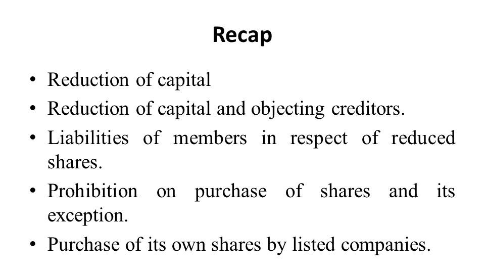 Recap Reduction of capital Reduction of capital and objecting creditors.