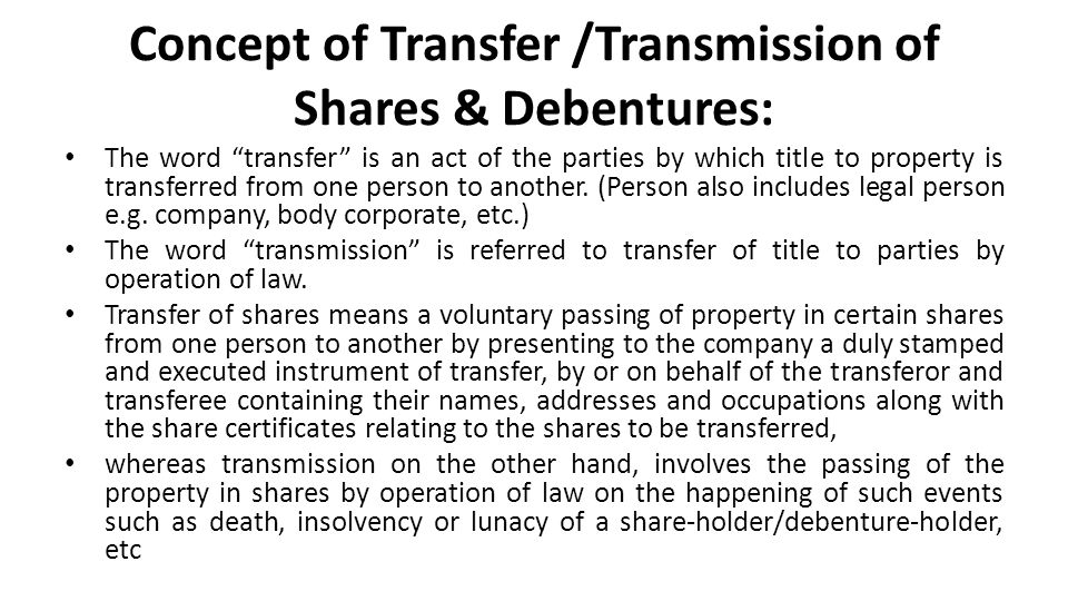 "Concept of Transfer /Transmission of Shares & Debentures: The word ""transfer"" is an act of the parties by which title to property is transferred from"