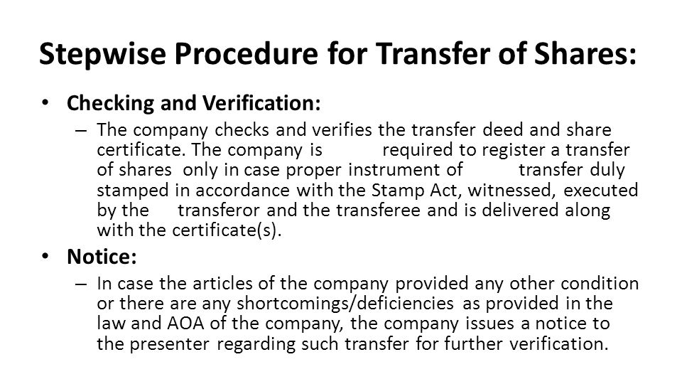 Stepwise Procedure for Transfer of Shares: Checking and Verification: – The company checks and verifies the transfer deed and share certificate. The c