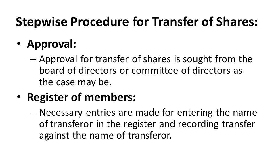 Stepwise Procedure for Transfer of Shares: Approval: – Approval for transfer of shares is sought from the board of directors or committee of directors