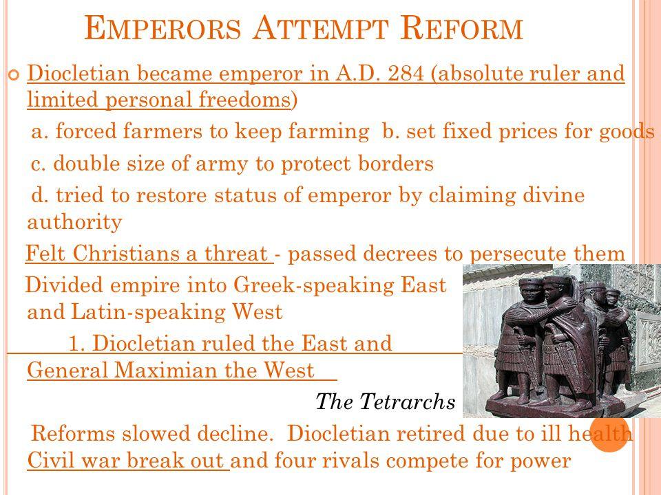 E MPERORS A TTEMPT R EFORM Diocletian became emperor in A.D.