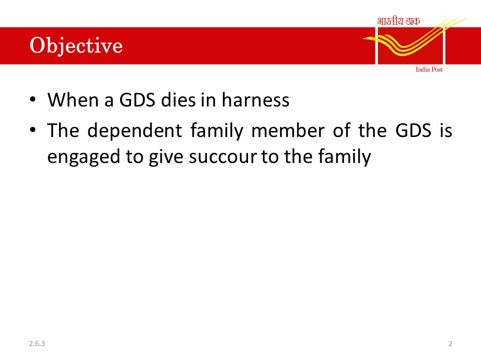 Objective When a GDS dies in harness The dependent family member of the GDS is engaged to give succour to the family 22.6.3