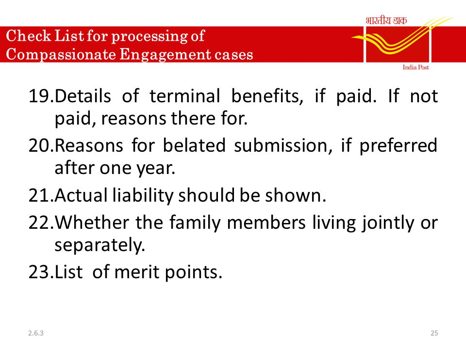 Check List for processing of Compassionate Engagement cases 19.Details of terminal benefits, if paid. If not paid, reasons there for. 20.Reasons for b