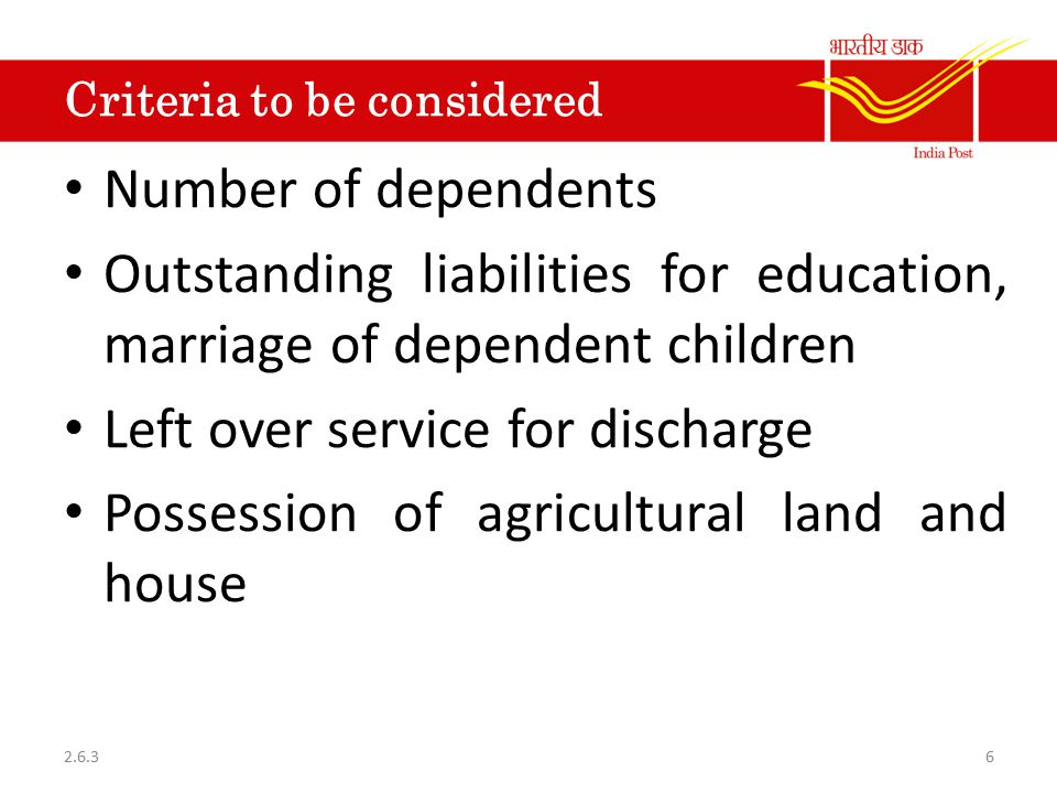 Criteria to be considered Number of dependents Outstanding liabilities for education, marriage of dependent children Left over service for discharge P