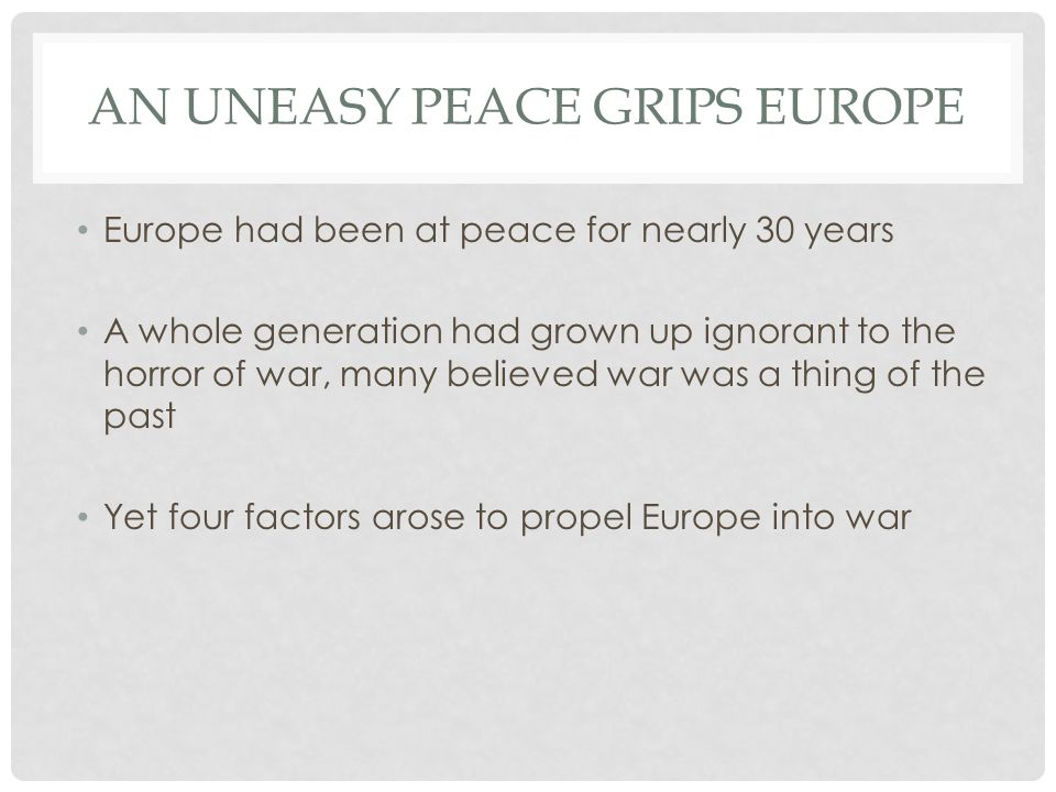 AN UNEASY PEACE GRIPS EUROPE Europe had been at peace for nearly 30 years A whole generation had grown up ignorant to the horror of war, many believed