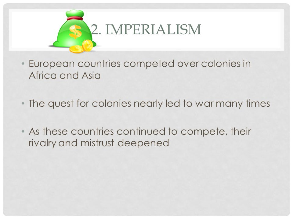 2. IMPERIALISM European countries competed over colonies in Africa and Asia The quest for colonies nearly led to war many times As these countries con