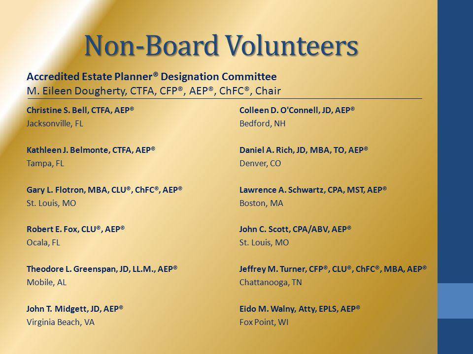 Non-Board Volunteers Christine S. Bell, CTFA, AEP® Jacksonville, FL Kathleen J.