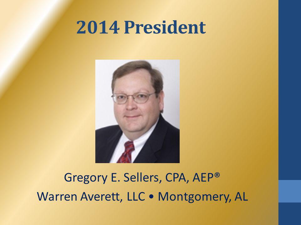 2014 President Gregory E. Sellers, CPA, AEP® Warren Averett, LLC Montgomery, AL
