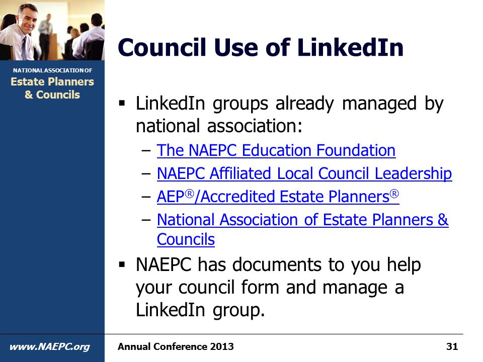 NATIONAL ASSOCIATION OF www.NAEPC.org Estate Planners & Councils Council Use of LinkedIn  LinkedIn groups already managed by national association: –T