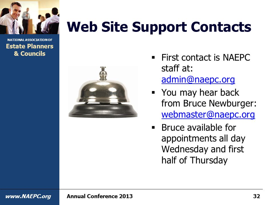 NATIONAL ASSOCIATION OF www.NAEPC.org Estate Planners & Councils Annual Conference 201332 Web Site Support Contacts  First contact is NAEPC staff at:
