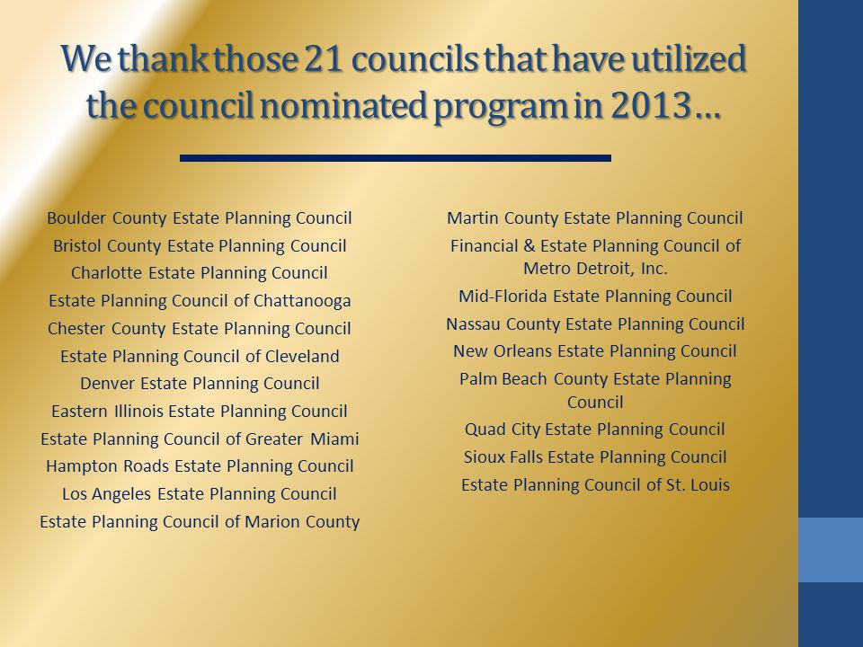 We thank those 21 councils that have utilized the council nominated program in 2013… Boulder County Estate Planning Council Bristol County Estate Plan
