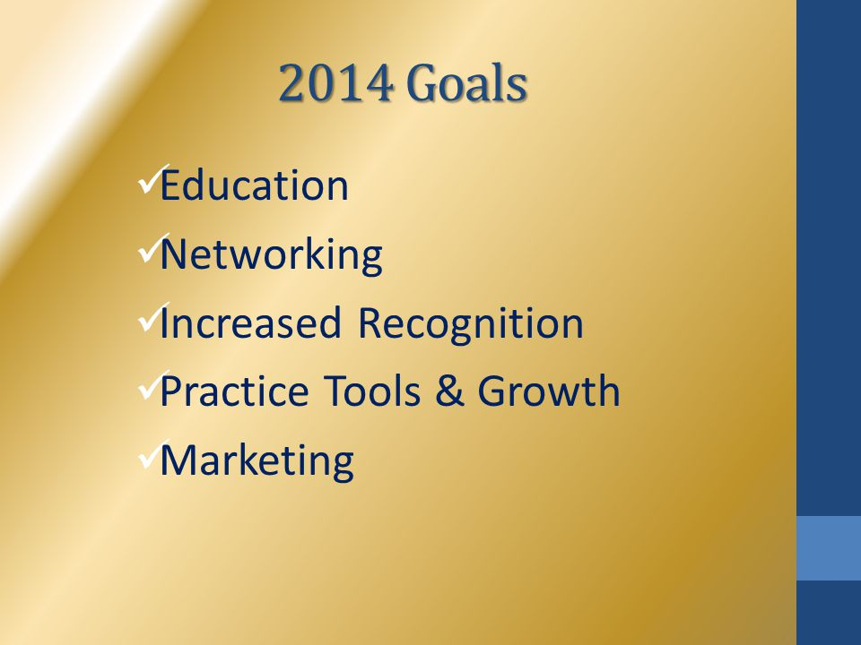 2014 Goals Education Networking Increased Recognition Practice Tools & Growth Marketing
