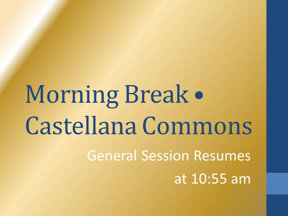 Morning Break Castellana Commons General Session Resumes at 10:55 am