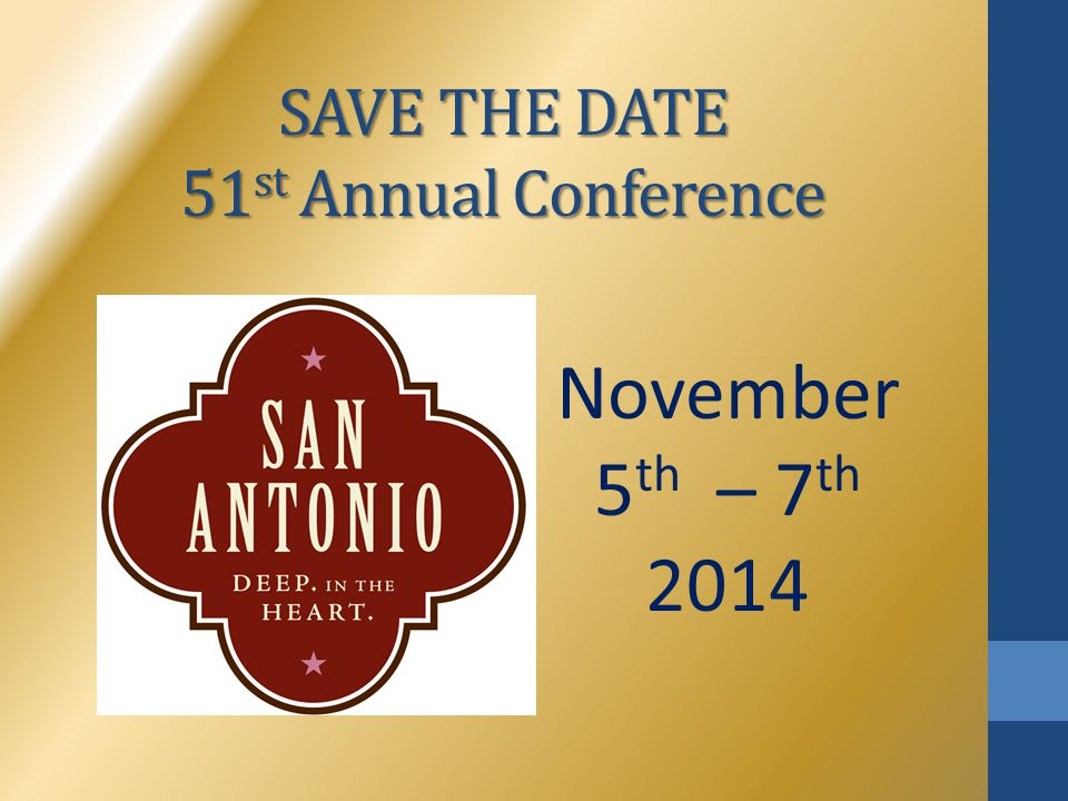 SAVE THE DATE 51 st Annual Conference November 5 th – 7 th 2014