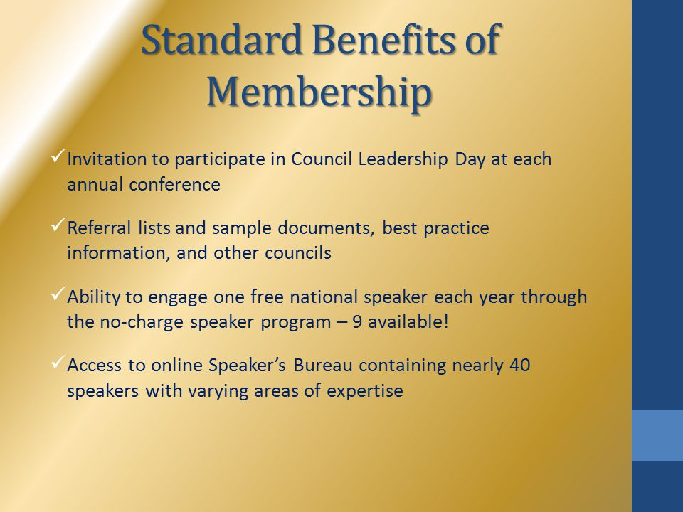 Standard Benefits of Membership Invitation to participate in Council Leadership Day at each annual conference Referral lists and sample documents, bes