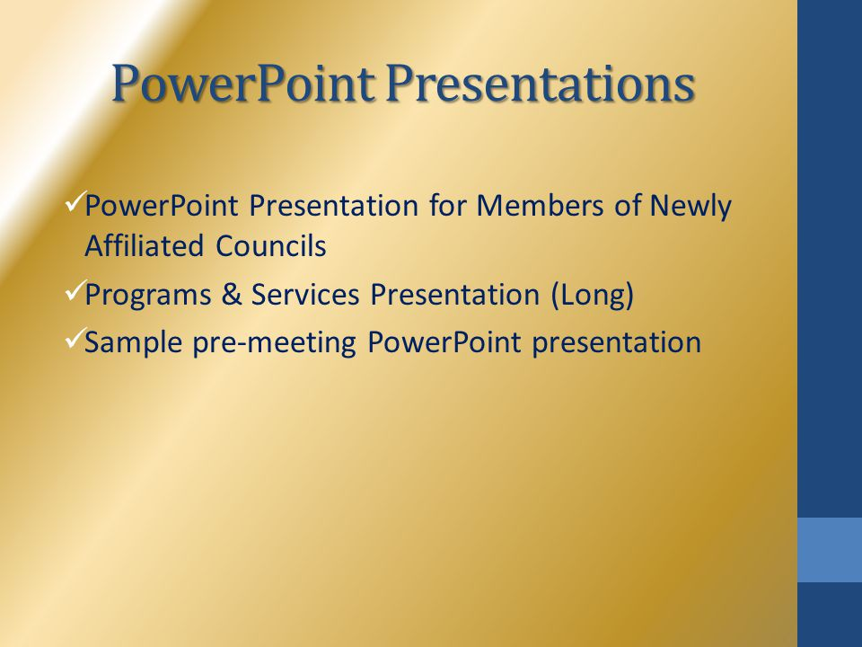 PowerPoint Presentations PowerPoint Presentation for Members of Newly Affiliated Councils Programs & Services Presentation (Long) Sample pre-meeting P