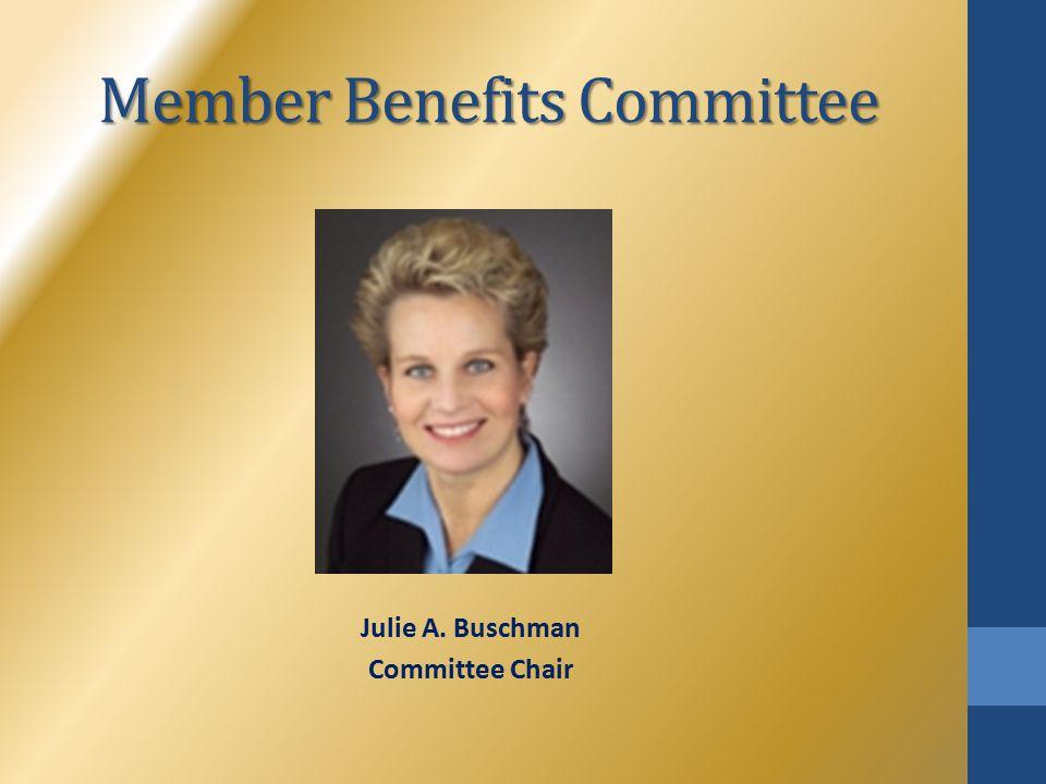 Member Benefits Committee Julie A. Buschman Committee Chair