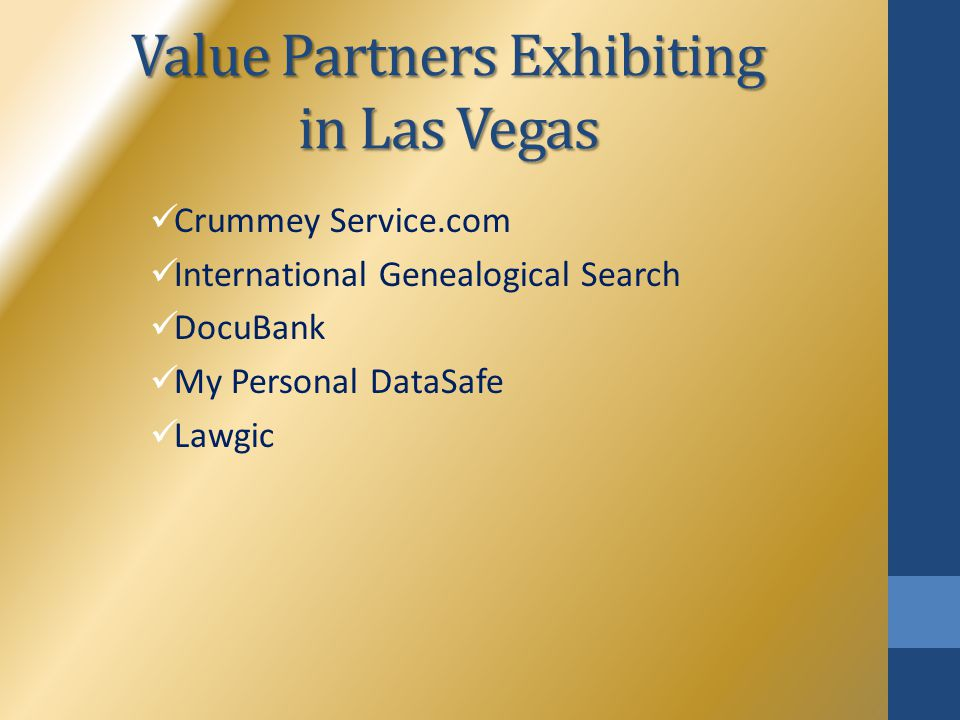 Value Partners Exhibiting in Las Vegas Crummey Service.com International Genealogical Search DocuBank My Personal DataSafe Lawgic