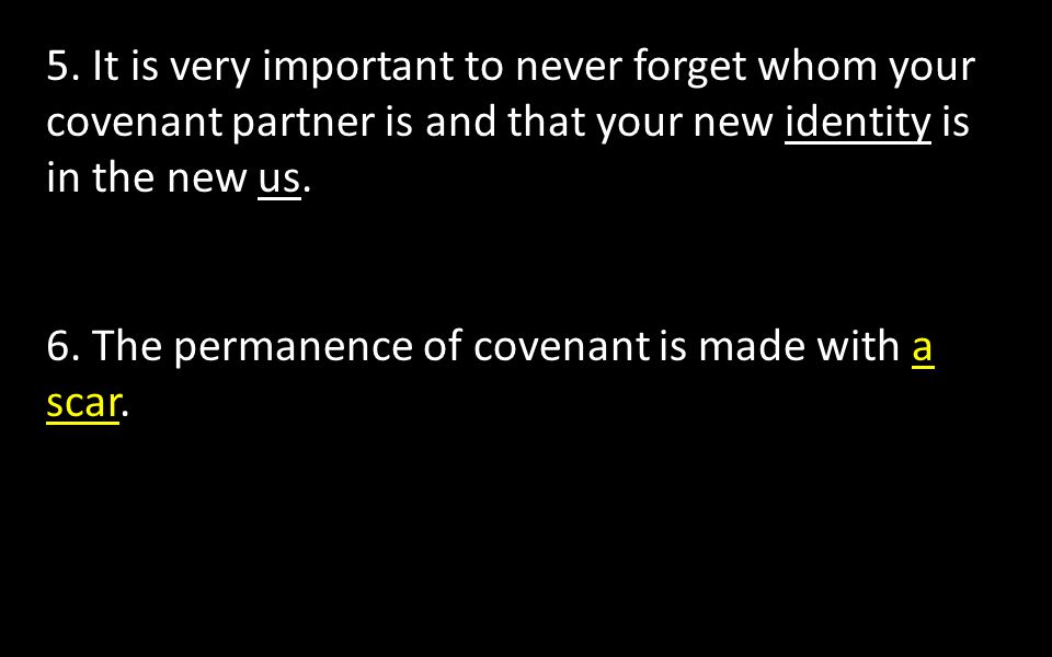 6. The permanence of covenant is made with a scar.