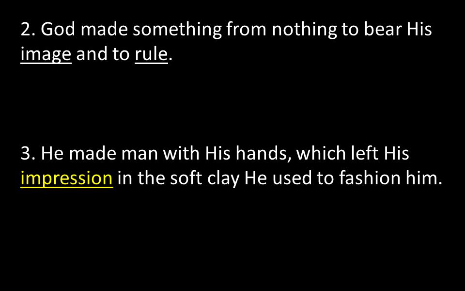 3. He made man with His hands, which left His impression in the soft clay He used to fashion him.
