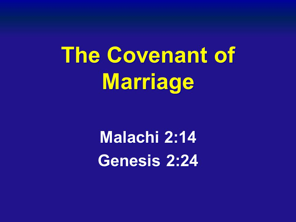 The Covenant of Marriage Malachi 2:14 Genesis 2:24