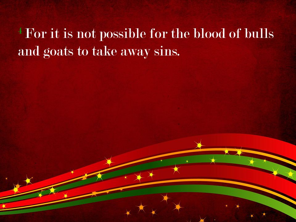 4 For it is not possible for the blood of bulls and goats to take away sins.