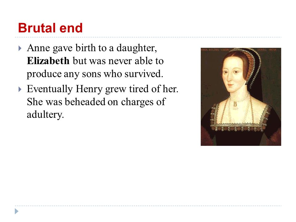 Brutal end  Anne gave birth to a daughter, Elizabeth but was never able to produce any sons who survived.