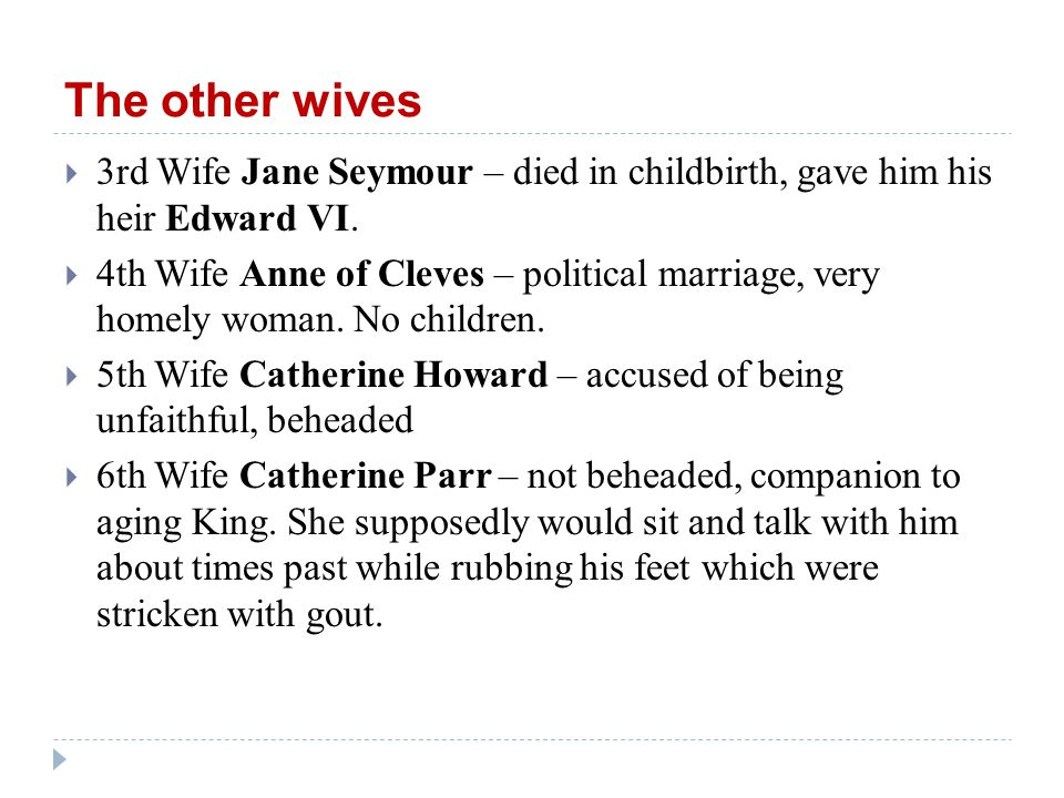 The other wives  3rd Wife Jane Seymour – died in childbirth, gave him his heir Edward VI.