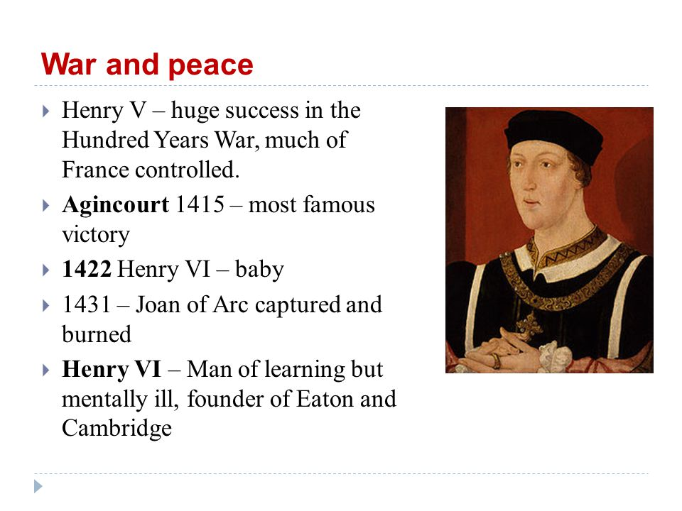 War and peace  Henry V – huge success in the Hundred Years War, much of France controlled.