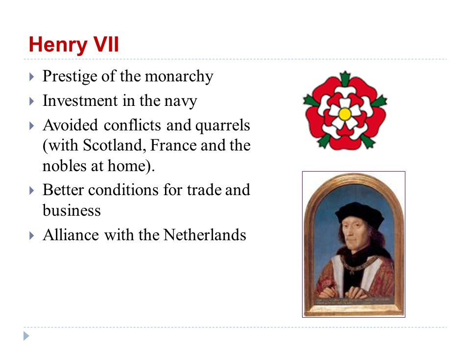 Henry VII  Strengthening of the justice system – powerful nobles under control, restoration of the law and order.