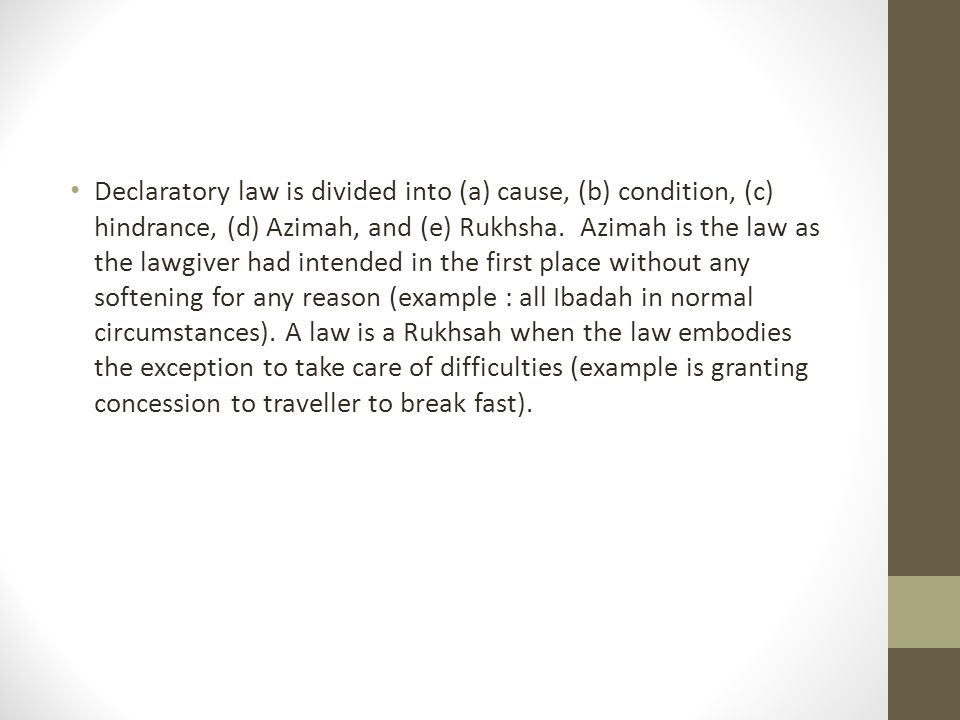 Declaratory law is divided into (a) cause, (b) condition, (c) hindrance, (d) Azimah, and (e) Rukhsha. Azimah is the law as the lawgiver had intended i
