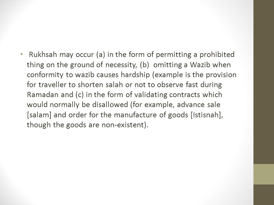 Rukhsah may occur (a) in the form of permitting a prohibited thing on the ground of necessity, (b) omitting a Wazib when conformity to wazib causes ha
