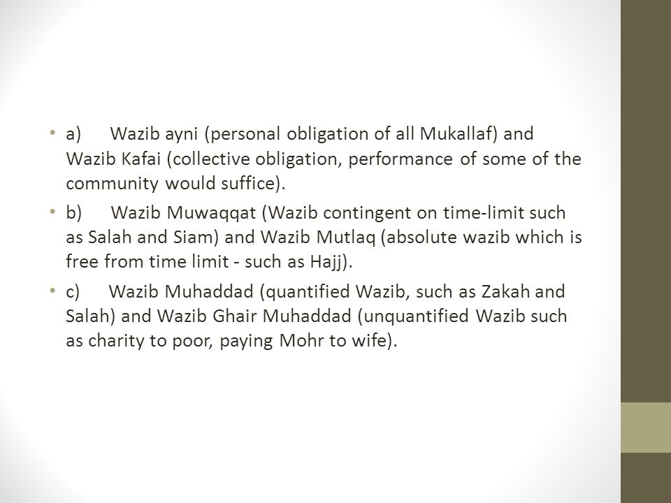 a) Wazib ayni (personal obligation of all Mukallaf) and Wazib Kafai (collective obligation, performance of some of the community would suffice). b) Wa
