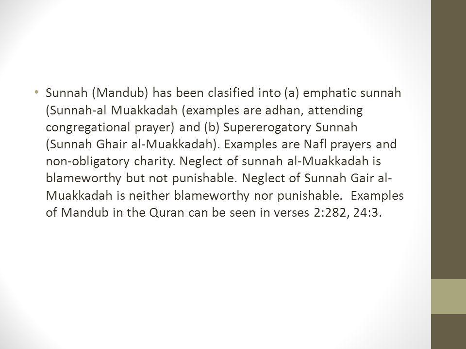 Sunnah (Mandub) has been clasified into (a) emphatic sunnah (Sunnah-al Muakkadah (examples are adhan, attending congregational prayer) and (b) Superer