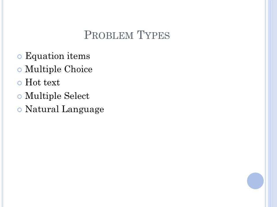 P ROBLEM T YPES Equation items Multiple Choice Hot text Multiple Select Natural Language