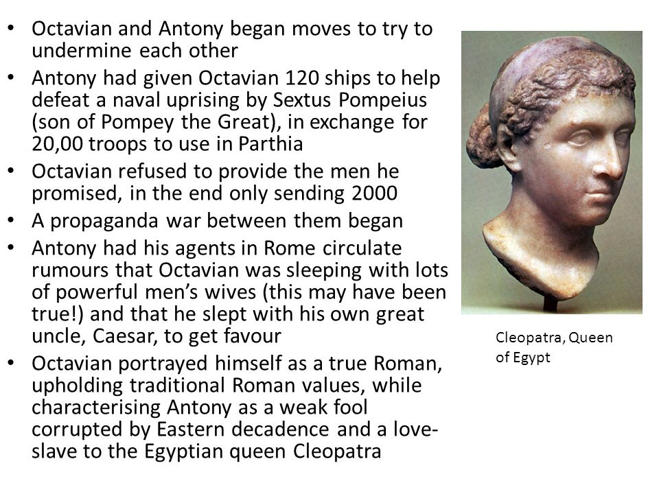 Octavian and Antony began moves to try to undermine each other Antony had given Octavian 120 ships to help defeat a naval uprising by Sextus Pompeius