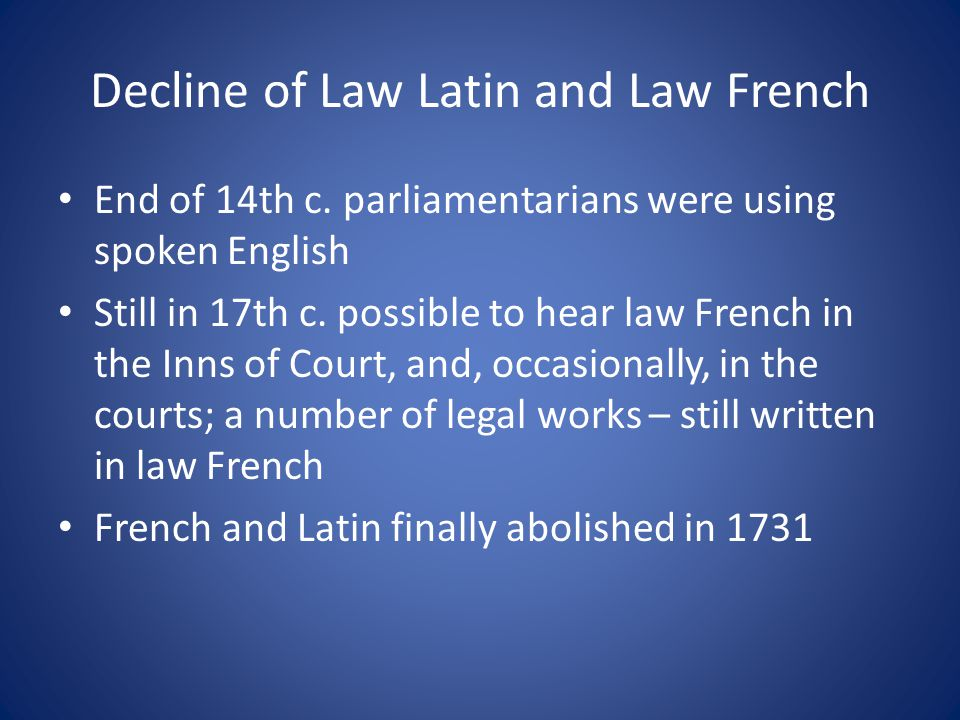 Decline of Law Latin and Law French End of 14th c.