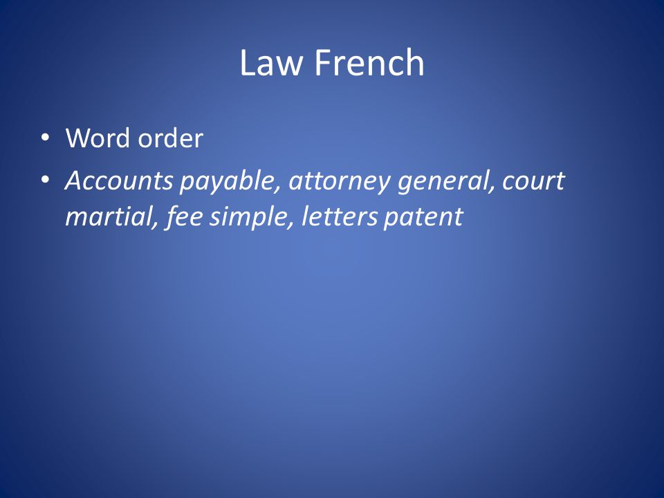 Law French Word order Accounts payable, attorney general, court martial, fee simple, letters patent
