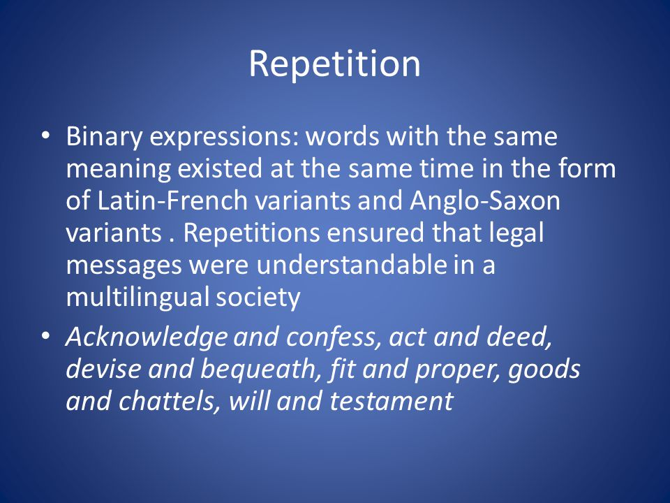 Repetition Binary expressions: words with the same meaning existed at the same time in the form of Latin-French variants and Anglo-Saxon variants.