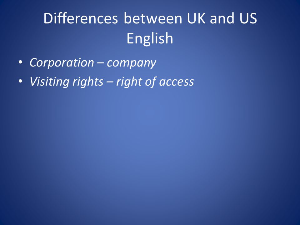 Differences between UK and US English Corporation – company Visiting rights – right of access