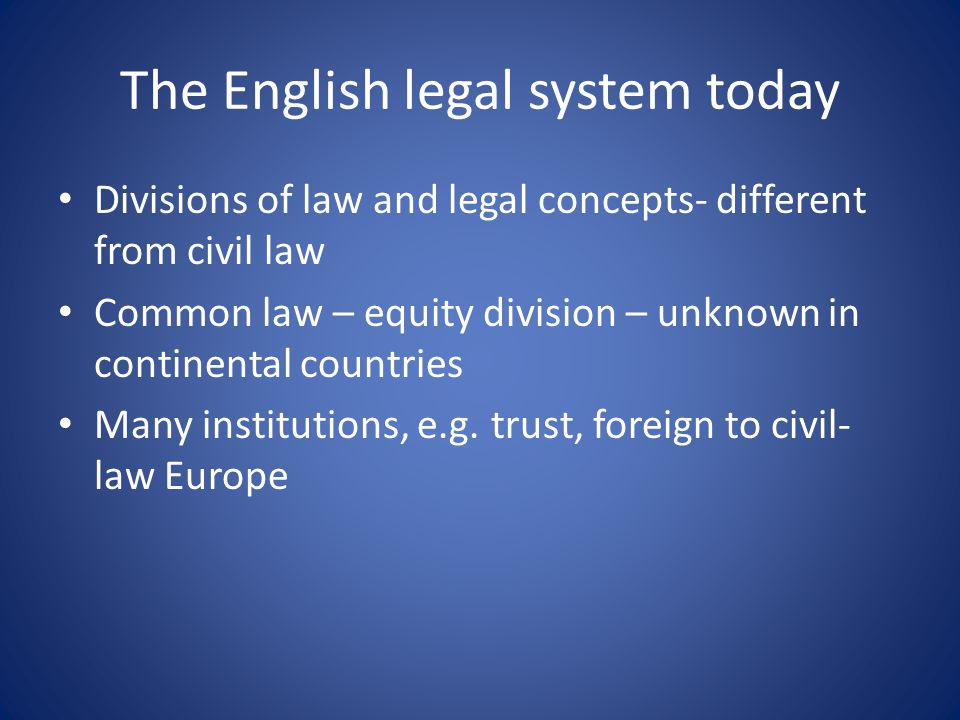The English legal system today Consists of an exceptionally large amount of detail Explanation: originally developed by judges Unlike the legislator, the courts have to draw very fine distinctions since they have to decide highly varied individual cases