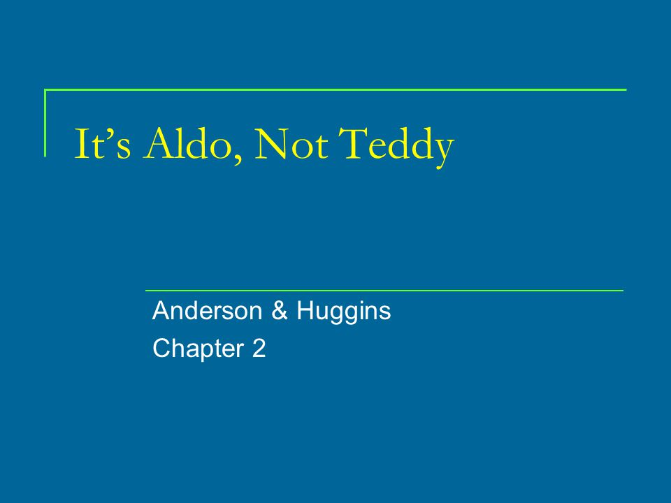 It's Aldo, Not Teddy Anderson & Huggins Chapter 2