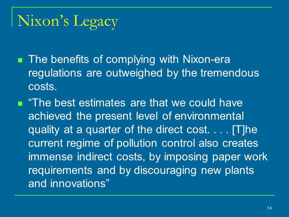 Nixon's Legacy The benefits of complying with Nixon-era regulations are outweighed by the tremendous costs.