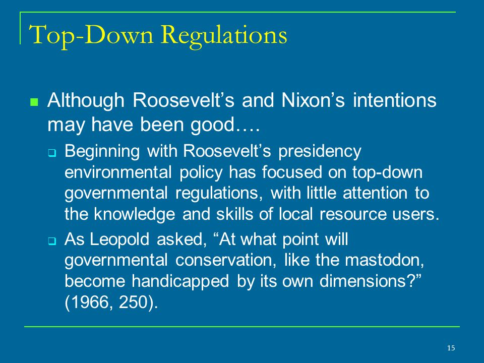 Top-Down Regulations Although Roosevelt's and Nixon's intentions may have been good….