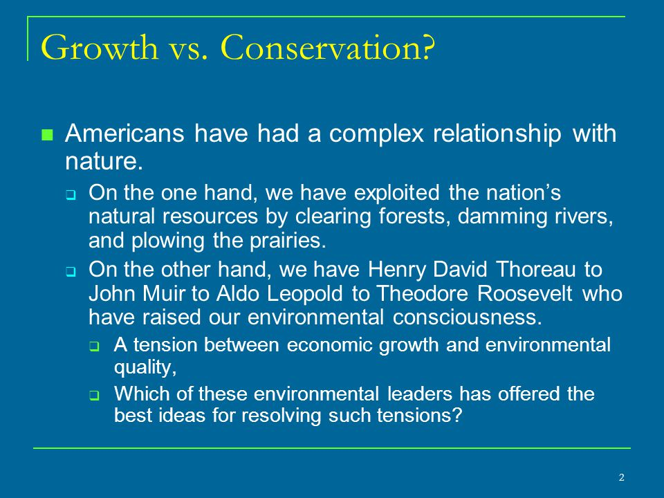 Growth vs. Conservation. Americans have had a complex relationship with nature.
